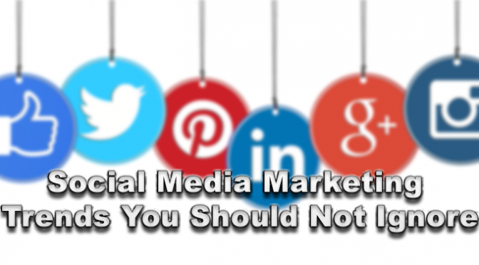 Social-Media-Marketing-Trends-You-Should-Not-Ignore